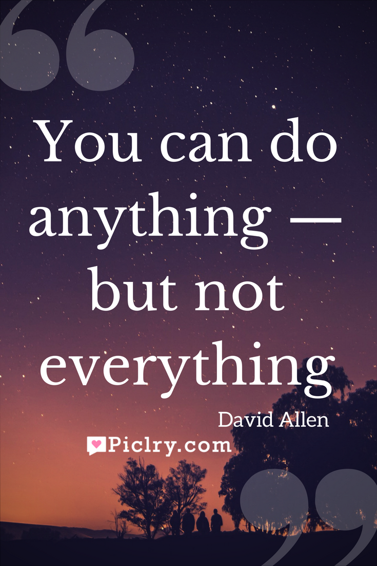 Meaning Of You Can Do Anything But Not Everything Quote Photo