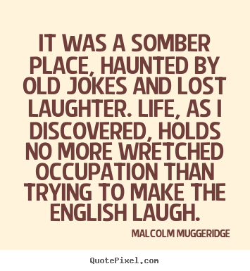 Malcolm Muggeridge Picture Quote It Was A Somber Place Haunted By