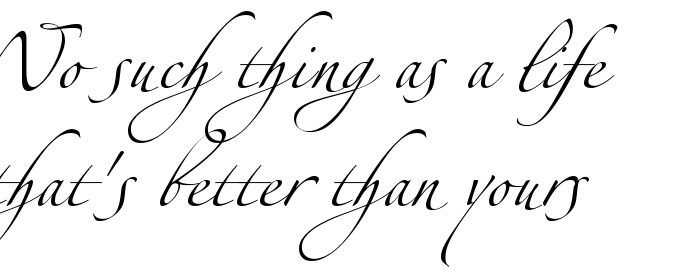 No Such Thing As A Life Thats Better Than Yours Tattoo Quote