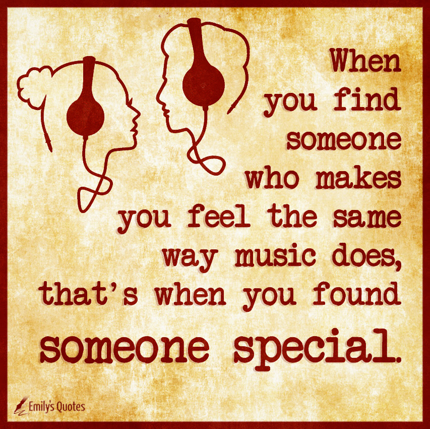 When You Find Someone Who Makes You Feel The Same Way Music Does