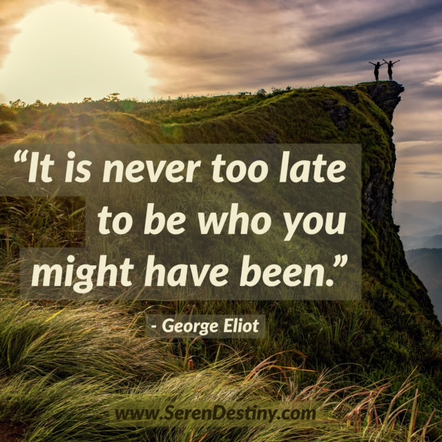 Day Right Quote 16 It Is Never Too Late To Be What You Might Have Been