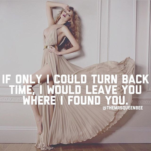 If I Could Turn Back Time I Would Leave You Where I Found Yoou