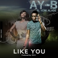 9jasouth MUSIC: AY-B – Like You ft. Yemi Alade ( PRODUCED BY EX-O)