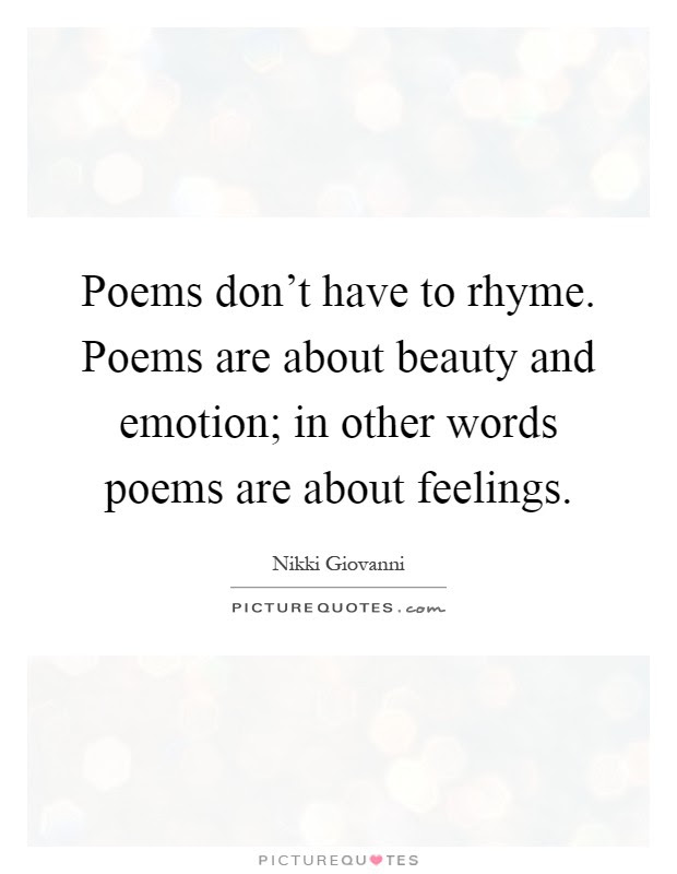 Poems Dont Have To Rhyme Poems Are About Beauty And Emotion