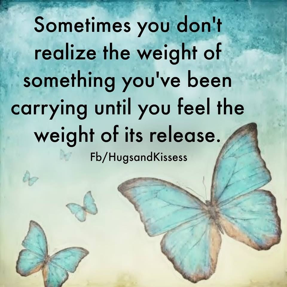 Sometimes You Dont Realize The Weight If What You Have Been Through