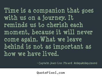 Life Quotes Time Is A Companion That Goes With Us On