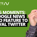 Big Moments: Google News SEO Feature To Rival Twitter