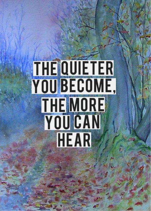 The quieter you become, the more you can hear | Picture Quotes