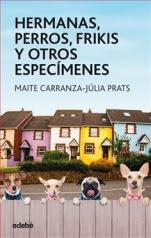 Hermanas, perros, frikis y otros especímenes Maite Carranza, Júlia Prats