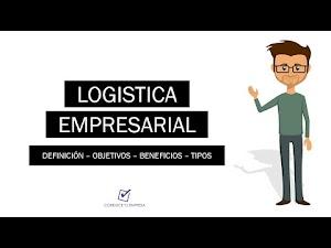 Logística empresarial: Objetivos, Beneficios y Tipos de Logística