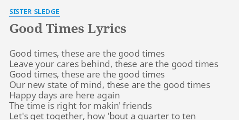 Good Times These Are The Good Times Lyrics