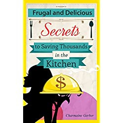 The Frugal Gourmet: Secrets to Saving Thousands in the Kitchen