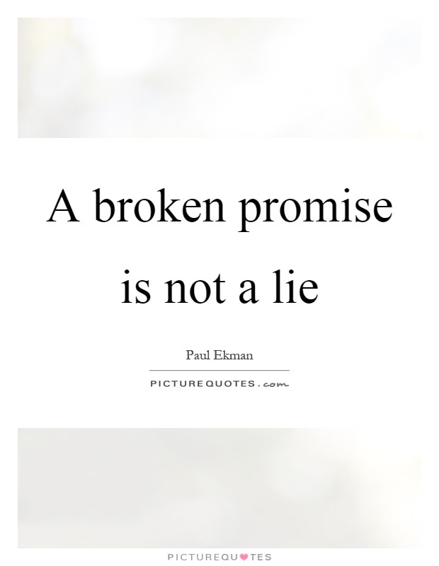 A Broken Promise Is Not A Lie Picture Quotes