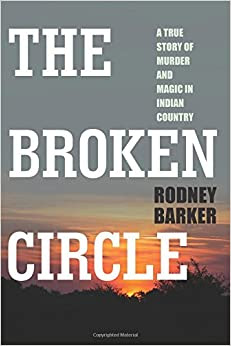 Broken Circle A True Story Of Murder And Magic In Indian Country