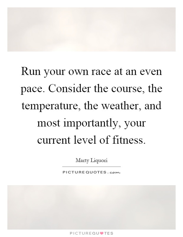Run Your Own Race At An Even Pace Consider The Course The