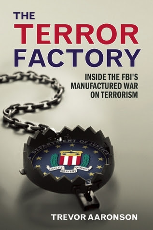 The Terror Factory Inside The FBIs Maufactured War On Terrorism