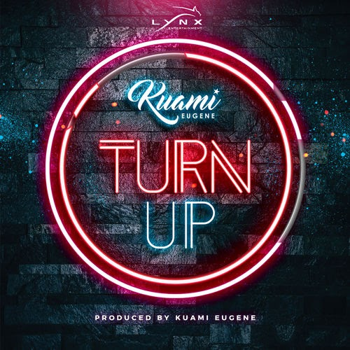 Kuami Eugene - Turn Up (Prod. By Kuami Eugene).