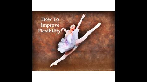 improve flexibility  ballet youtube