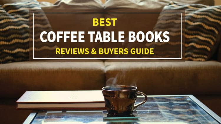 Best Coffee Table Books 2019: Reviews and Buyers Guide