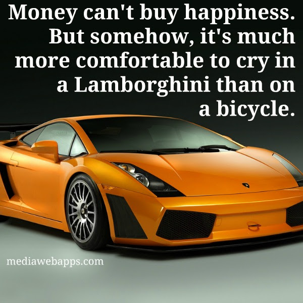 Yes Money Cant Buy Happiness But Its More Comfortably To Cry In