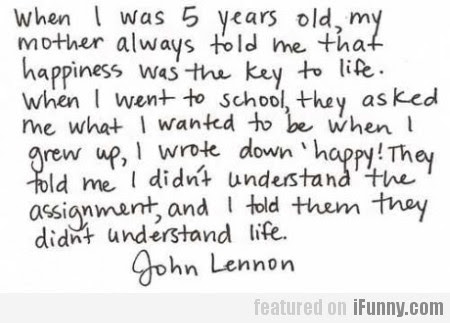 When I Was 5 Years Old My Mother Always Told Me...