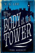 Title: The Body at the Tower (The Agency Series #2), Author: Y. S. Lee