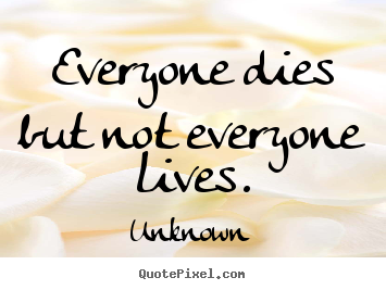 How To Make Picture Quotes About Life Everyone Dies But Not