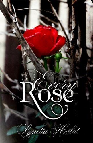 Every Rose by Lynetta Halat