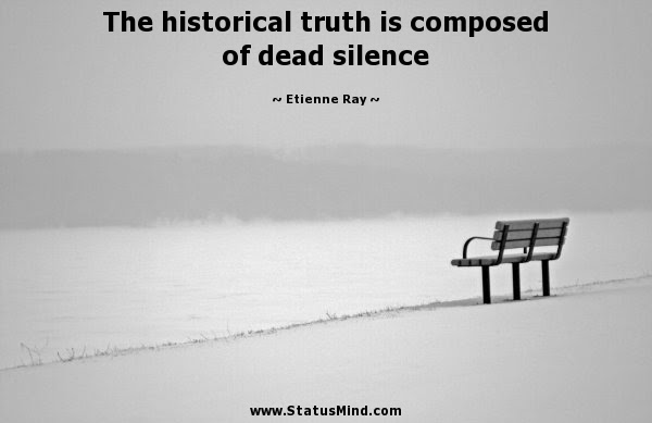 The Historical Truth Is Composed Of Dead Silence Statusmindcom
