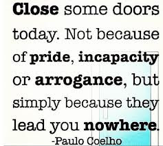 Close Some Doors Todaynot Because Of Prideincapacity Or Arrogance