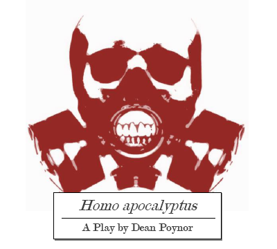 Homo apocalyptus - A Play by Dean Poynor