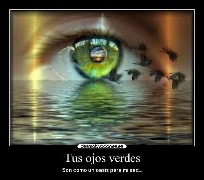Tus Ojos Verdes Desmotivaciones