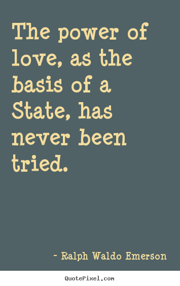 Design Picture Quotes About Love The Power Of Love As The Basis