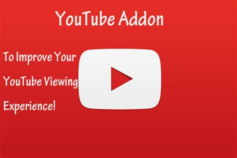 youtube addon  improve  youtube viewing experience