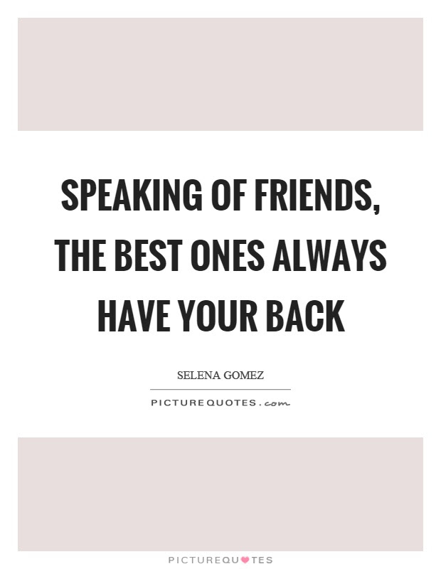 Speaking Of Friends The Best Ones Always Have Your Back Picture