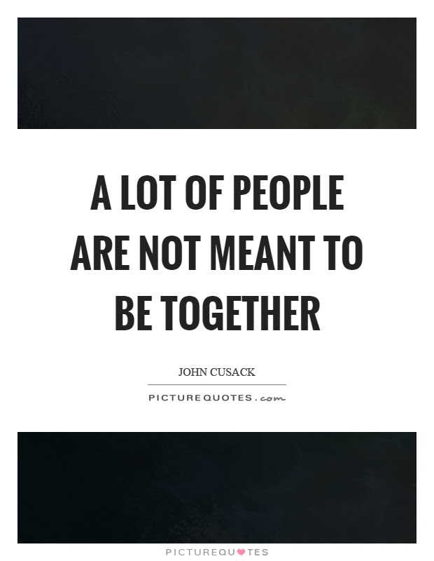 A Lot Of People Are Not Meant To Be Together Picture Quotes