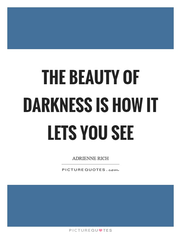 The Beauty Of Darkness Is How It Lets You See Picture Quotes