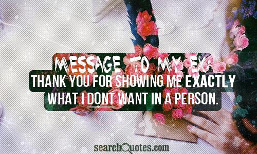 Message To My Ex Thank You For Showing Me Exactly What I Dont Want In A