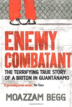 Enemy Combatant The Terrifying True Story Of A Briton In Guantanamo