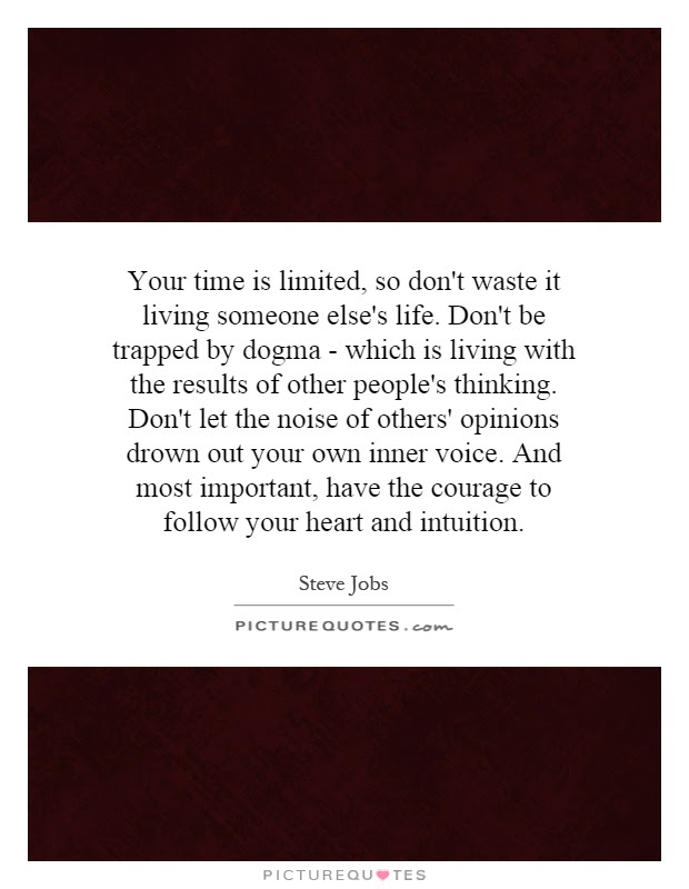 Your Time Is Limited So Dont Waste It Living Someone Elses