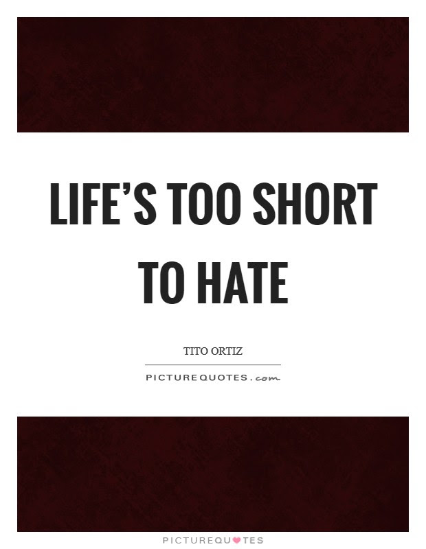 Lifes Too Short To Hate Picture Quotes