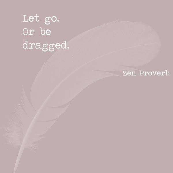 Let Go Or Be Dragged Zen Proverb Inspiring Quotes For When You