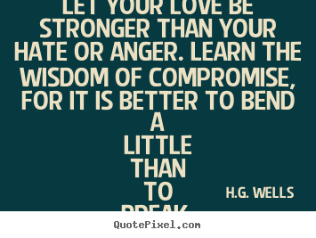 Quotes About Love Let Your Love Be Stronger Than Your Hate Or Anger