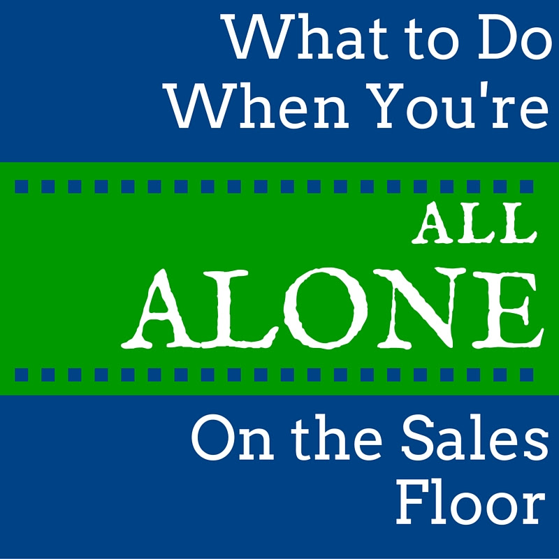 What To Do When Youre All Alone On The Sales Floor Lnl Systems