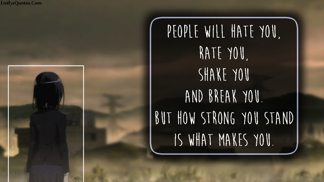People Will Hate You Rate You Shake You And Break You But How