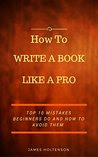 How to Write a Book Like a Pro: Top 10 Mistakes Beginners Do And How To Avoid Them