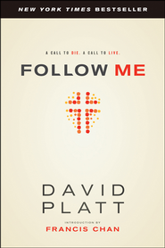Follow Me: A Call to Die. A Call to Live.  -              By: David Platt, Francis Chan