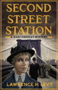 Title: Second Street Station (Mary Handley Series #1), Author: Lawrence H. Levy