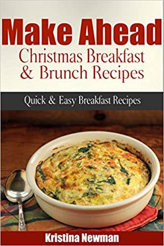 Make Ahead Christmas Breakfast & Brunch Recipes Quick & Easy Breakfast Recipes
