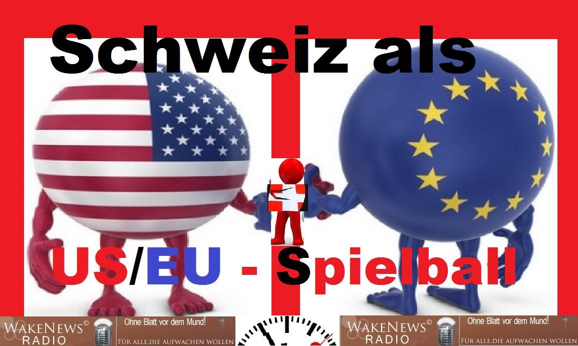 Schweiz als US EU - Spielball